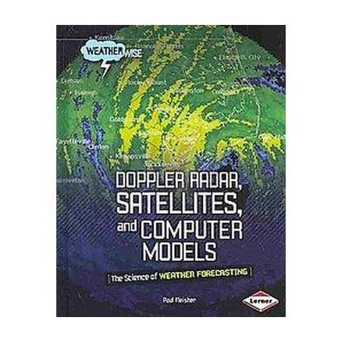 Doppler Radar, Satellites, and Computer Models (Hardcover)
