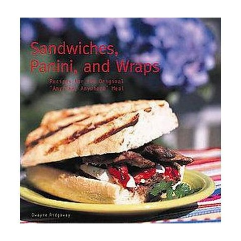 Sandwiches, Panini, And Wraps (Hardcover)
