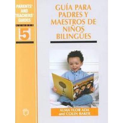 Guia Para Padres Y Maestros De Ninos Bilingues / Guide for Parents and Teachers of Bilingual Children