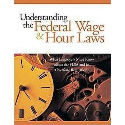 Understanding The Federal Wage & Hour Laws (Paperback)