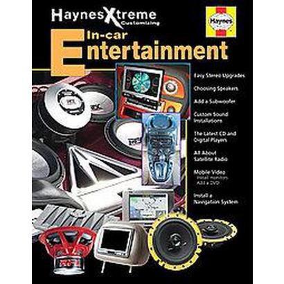 Haynes Xtreme Customizing In-Car Entertainment (Paperback)