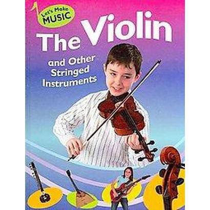 The Violin and Other Stringed Instruments (Hardcover)