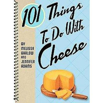 101 Things to Do With Cheese (Spiral)
