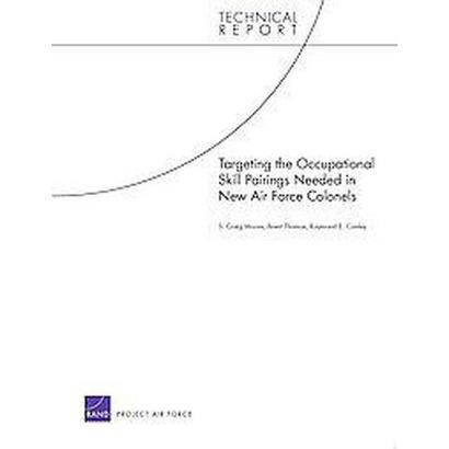 Targeting the Occupational Skill Pairings Needed in New Air Force Colonels (Paperback)