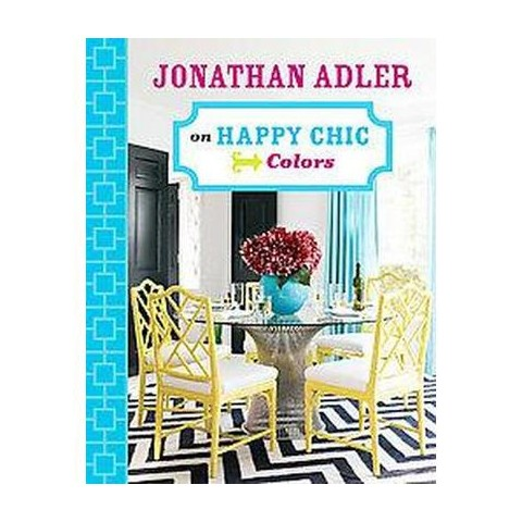 Jonathan Adler on Happy Chic Colors (Hardcover)