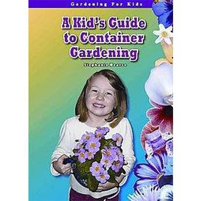 A Kid's Guide to Container Gardening (Hardcover)