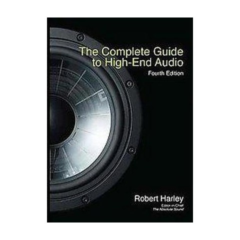 The Complete Guide to High-End Audio (Revised, Updated, Expanded) (Paperback)
