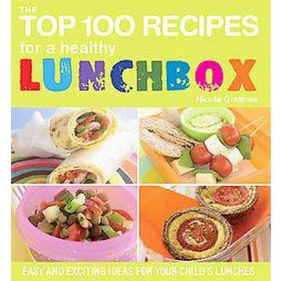 The Top 100 Recipes for a Healthy Lunchbox (Paperback)