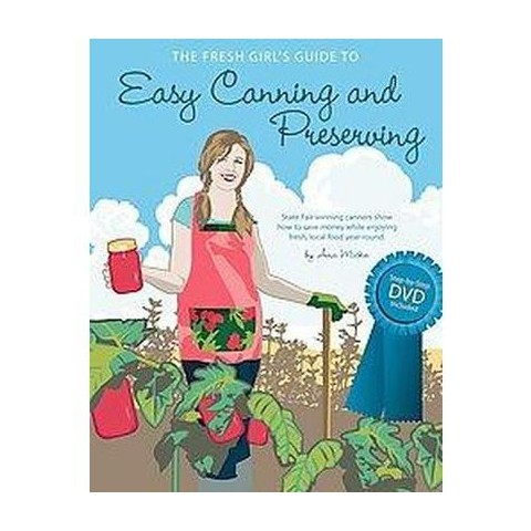 The Fresh Girl's Guide to Easy Canning and P (Mixed media product)