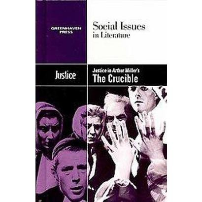 Justice in Arthur Miller's the Crucible (Hardcover)