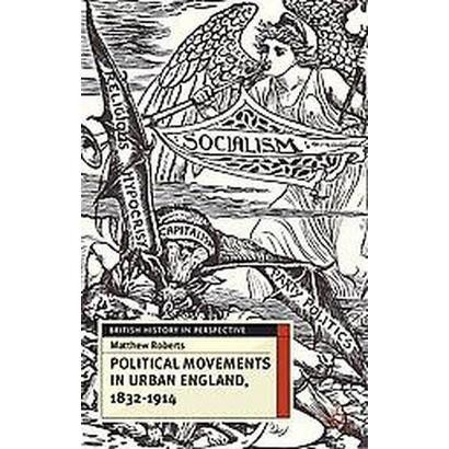 Political Movements in Urban England, 1832-1914 (Paperback)
