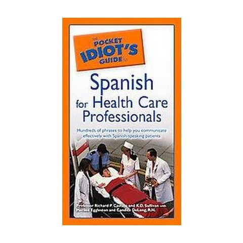 The Pocket Idiot's Guide Spanish For Health Care Professionals (Bilingual) (Paperback)