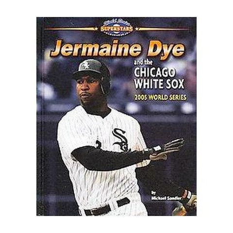 Jermaine Dye and the Chicago White Sox (Hardcover)