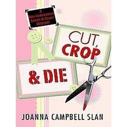 Cut, Crop & Die (Large Print) (Paperback)