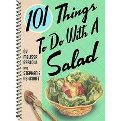 101 Things to Do With a Salad (Spiral)