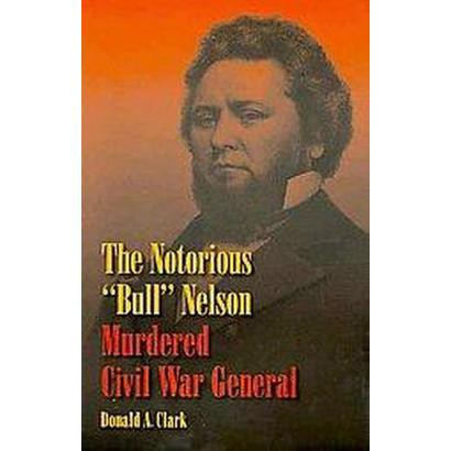 "The Notorious ""Bull"" Nelson (Hardcover)"