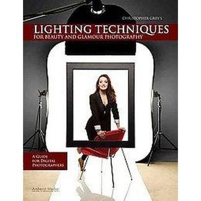 Christopher Grey's Lighting Techniques for Beauty and Glamour Photography (Paperback)