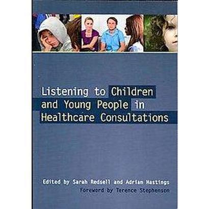 Listening to Children and Young People in Healthcare Consultations (Paperback)