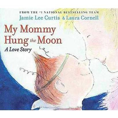 My Mommy Hung the Moon (Hardcover)