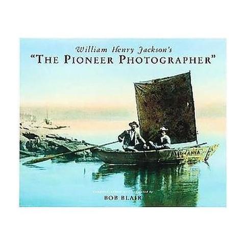 "William Henry Jackson's ""The Pioneer Photographer"" (Hardcover)"