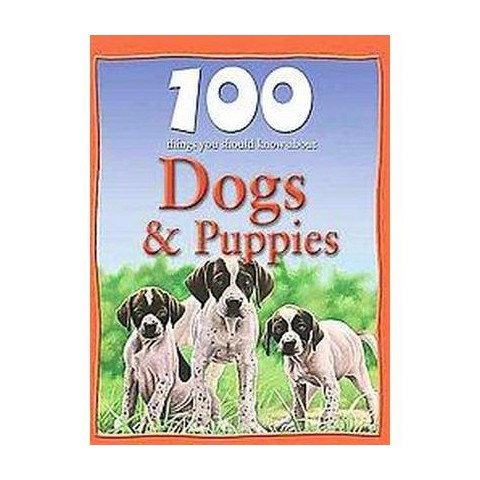 100 Things You Should Know About Dogs & Puppies (Hardcover)