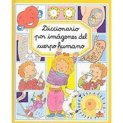 Diccionario por imagenes del cuerpo humano/ Picture Dictionary of The Human Body (Illustrated,