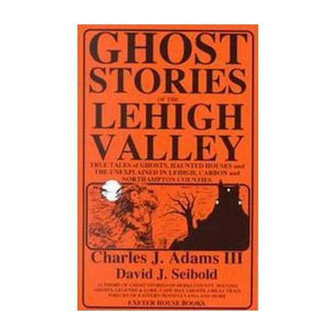Ghost Stories of the Lehigh Valley (Paperback)