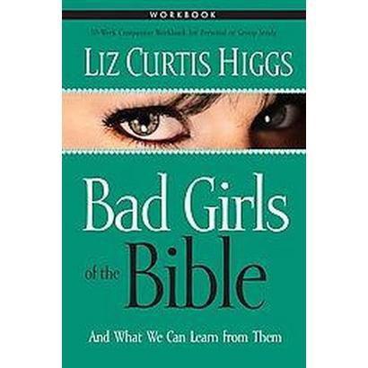Bad Girls of the Bible Workbook (Paperback)