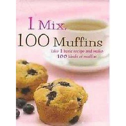 1 Mix, 100 Muffins (Hardcover)