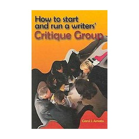 How to Start And Run a Writers' Critique Group (Paperback)