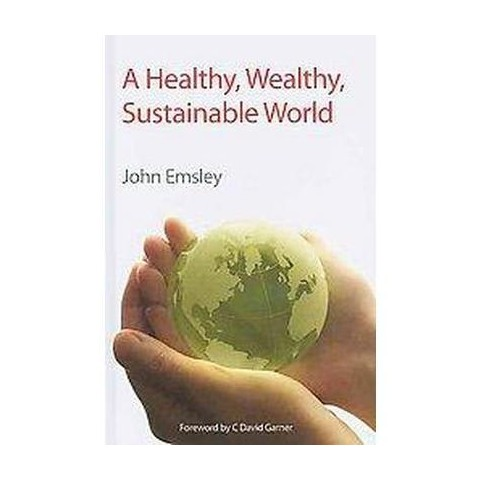 A Healthy, Wealthy, Sustainable World (Hardcover)