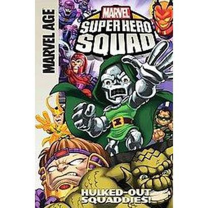 Super Hero Squad: Hulked-out Squaddies! (Hardcover)
