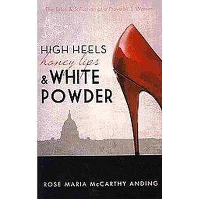 High Heels, Honey Lips, and White Powder (Paperback)