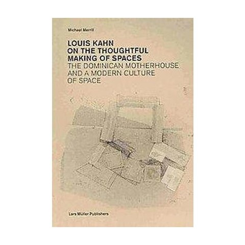 Louis Kahn On the Thoughtful Making of Spaces (Paperback)