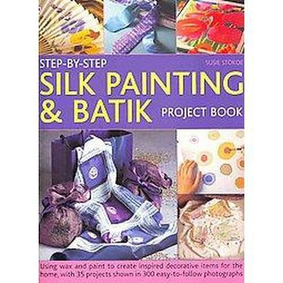 Step-By-Step Silk Painting & Batik Project Book (Paperback)