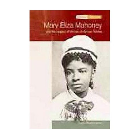 Mary Eliza Mahoney and The Legacy Of African-American Nurses (Hardcover)