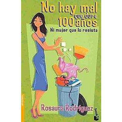 No hay mal que dure 100 anos ni mujer que lo resista / There is no Evil that Lasts 100 Years or Woman