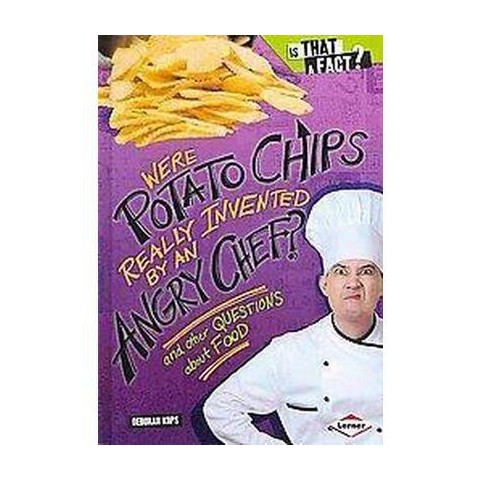 Were Potato Chips Really Invented by an  ( Is That a Fact?) (Hardcover)