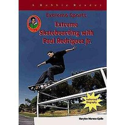 Extreme Skateboarding With Paul Rodriquez Jr. (Hardcover)