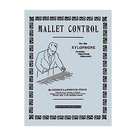Mallet Control for the Xylophone (Marimba, Vibraphone, Vibraharp) (Paperback)