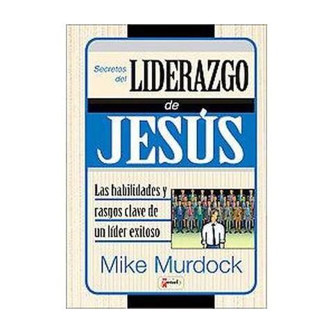 Secretos del Liderazgo de Jesus /The Leadership Secrets of Jesus (Hardcover)