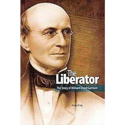 The Liberator: the Story of William Lloyd Garrison (Hardcover)