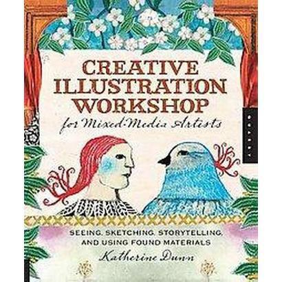 Creative Illustration Workshop for Mixed-media Artists (Hardcover)
