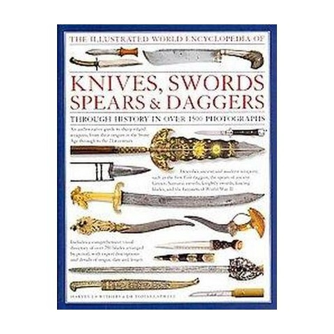 The Illustrated World Encyclopedia of Knives, Swords, Spears & Daggers (Hardcover)