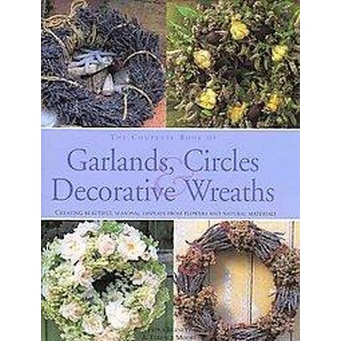 The Complete Book of Garlands, Circles & Decorative Wreaths (Hardcover)