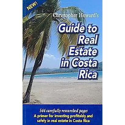 Christopher Howard's Guide to Real Estate in Costa Rica (Paperback)