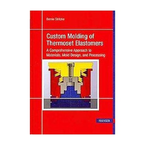 Custom Molding of Thermoset Elastomers (Hardcover)