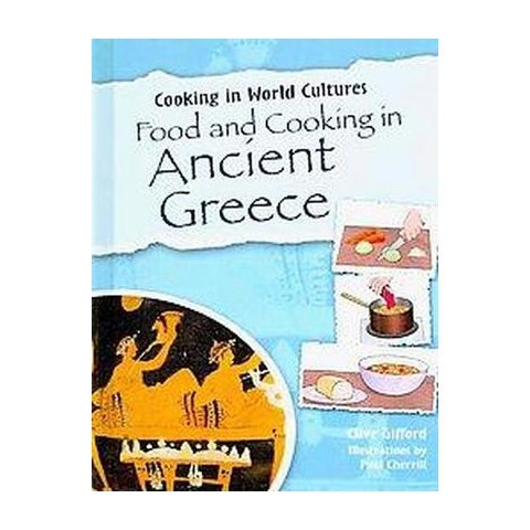 Food and Cooking in Ancient Greece ( Cooking in World Cultures) (Hardcover)