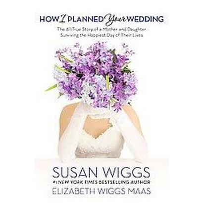 How I Planned Your Wedding (Hardcover)