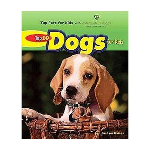 Top 10 Dogs for Kids ( Top Pets for Kids With American Humane) (Hardcover)